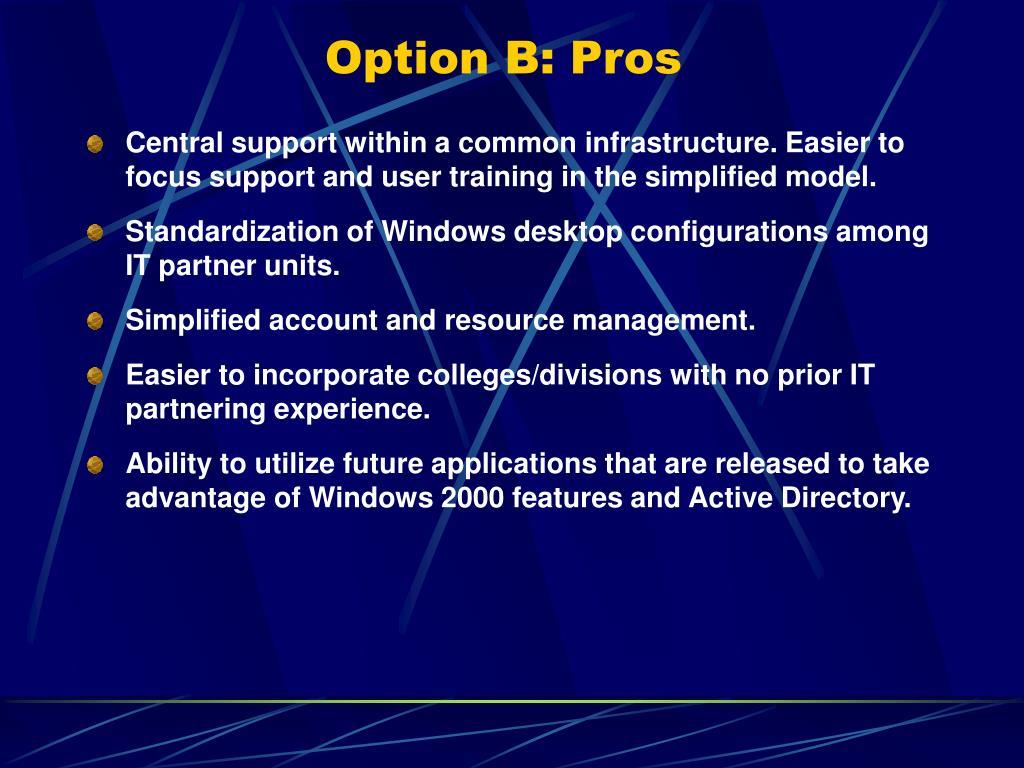 Option B: Pros