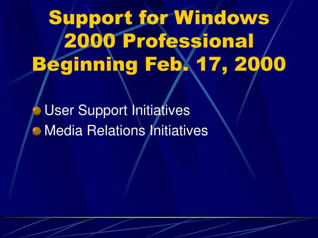 Support for Windows 2000 Professional Beginning Feb. 17, 2000