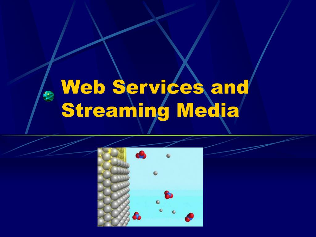Web Services and Streaming Media