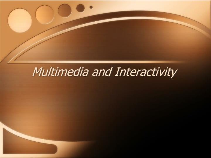 Multimedia and interactivity