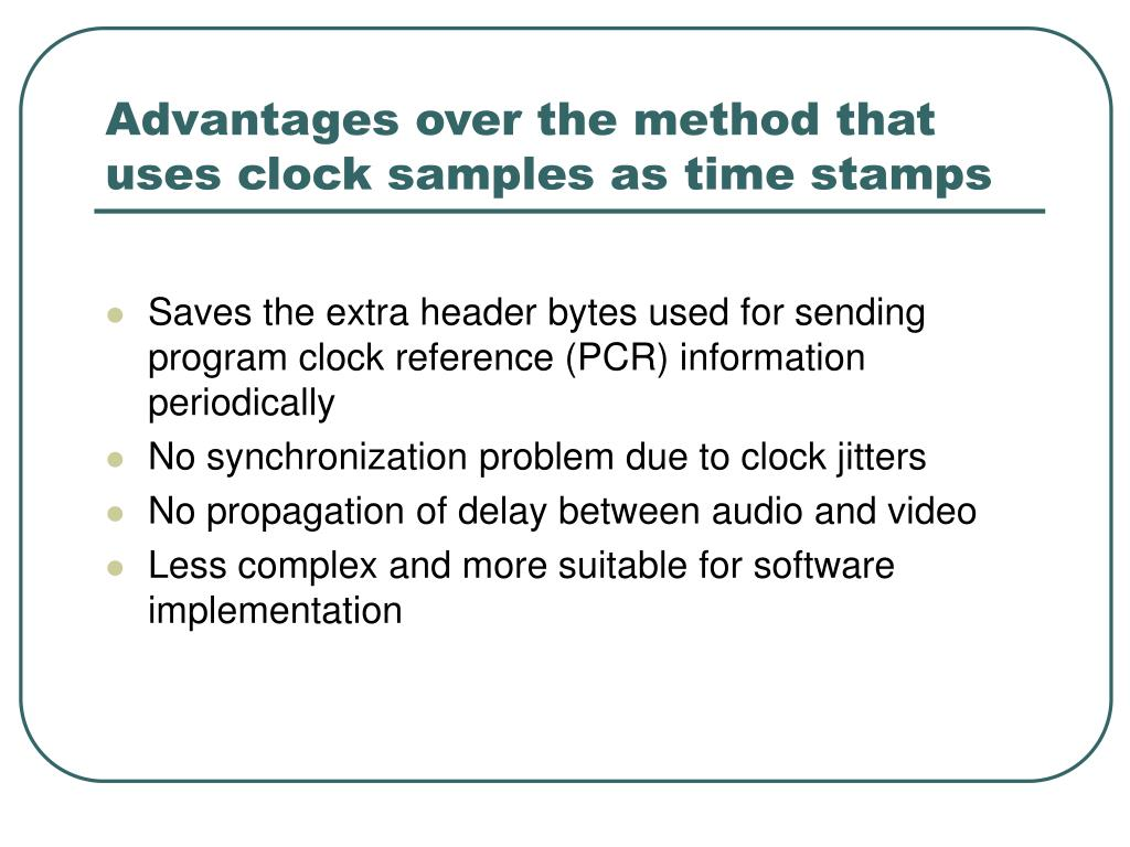 Advantages over the method that uses clock samples as time stamps
