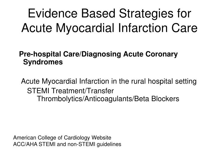 Evidence based strategies for acute myocardial infarction care l.jpg