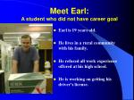 meet earl a student who did not have career goal