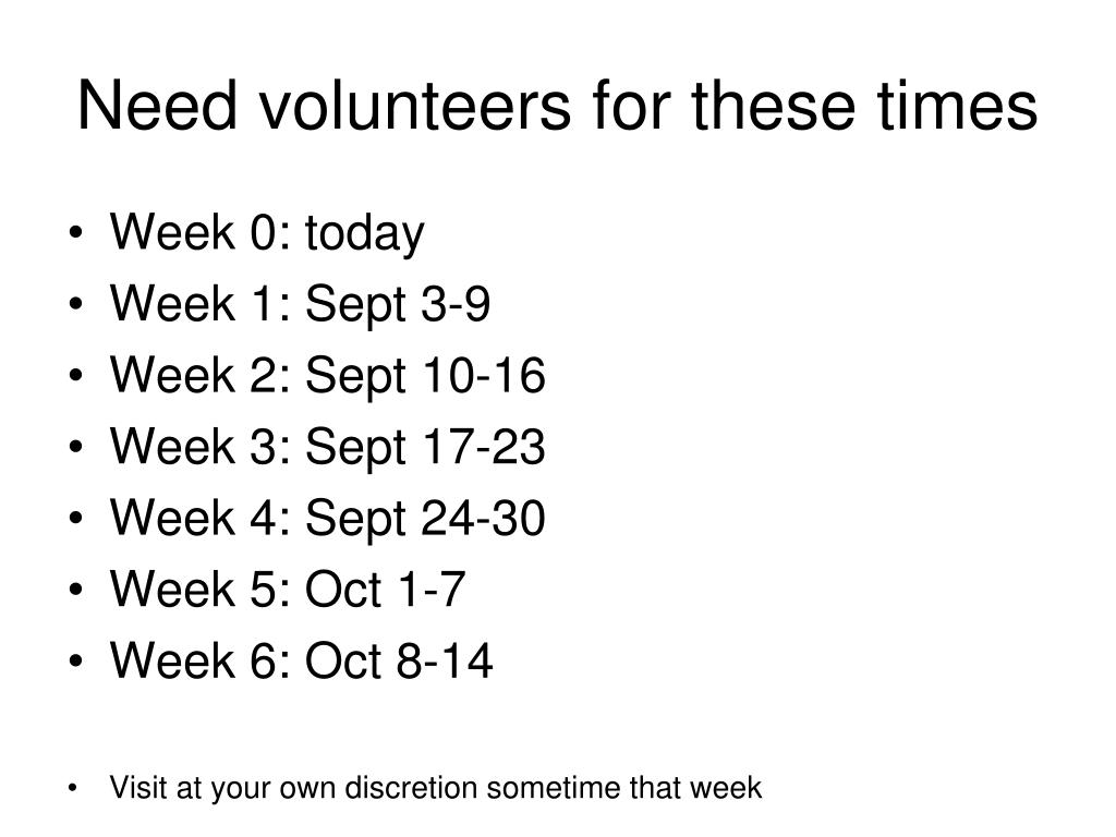 Need volunteers for these times