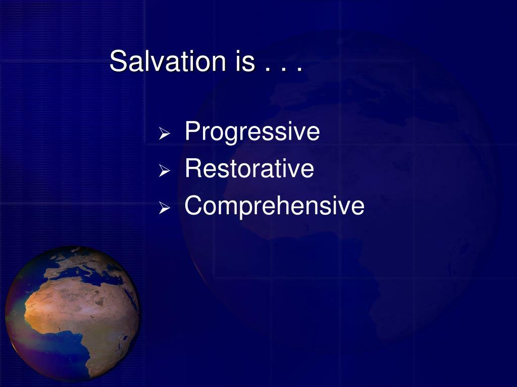 Salvation is . . .