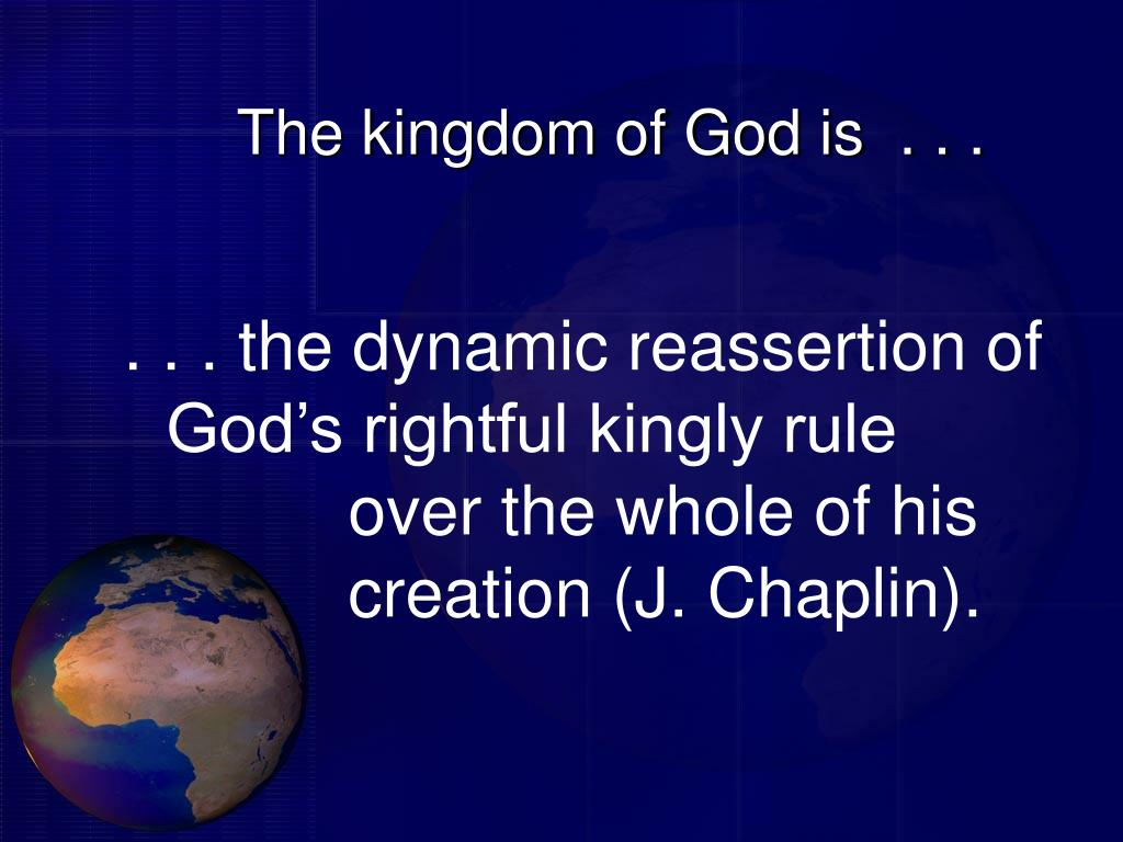 The kingdom of God is  . . .