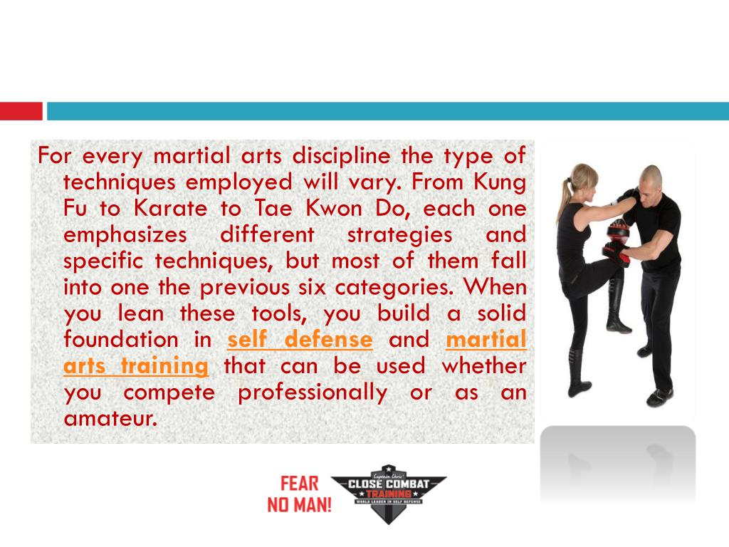 For every martial arts discipline the type of techniques employed will vary. From Kung Fu to Karate to Tae Kwon Do, each one emphasizes different strategies and specific techniques, but most of them fall into one the previous six categories. When you lean these tools, you build a solid foundation in