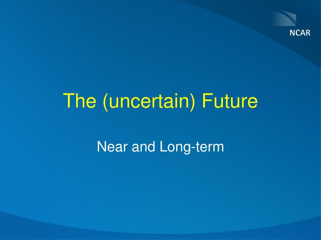 The (uncertain) Future