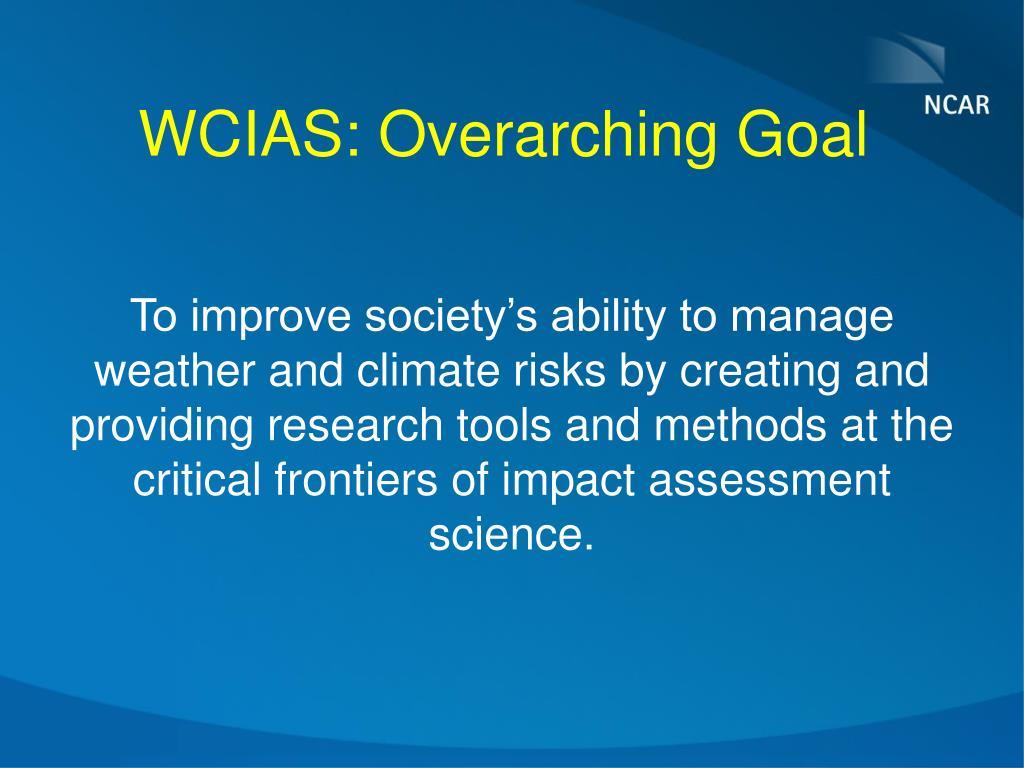 WCIAS: Overarching Goal