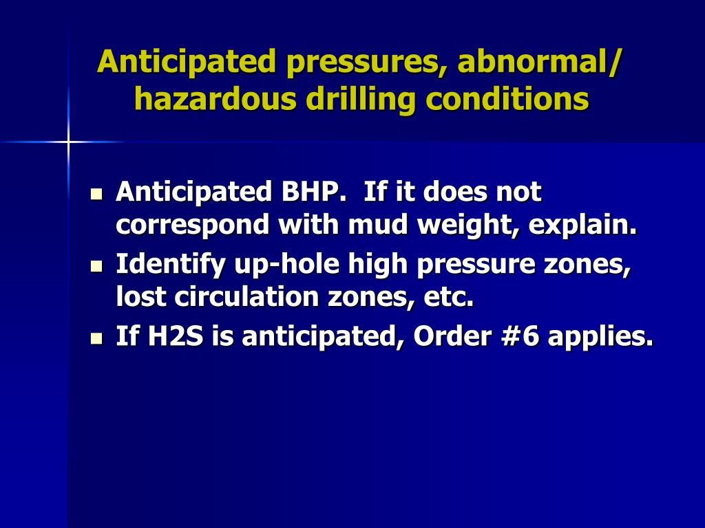 Anticipated pressures, abnormal/ hazardous drilling conditions