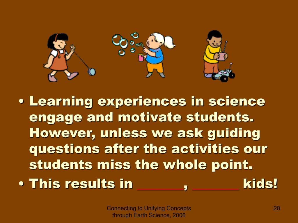 Learning experiences in science engage and motivate students.  However, unless we ask guiding questions after the activities our students miss the whole point.