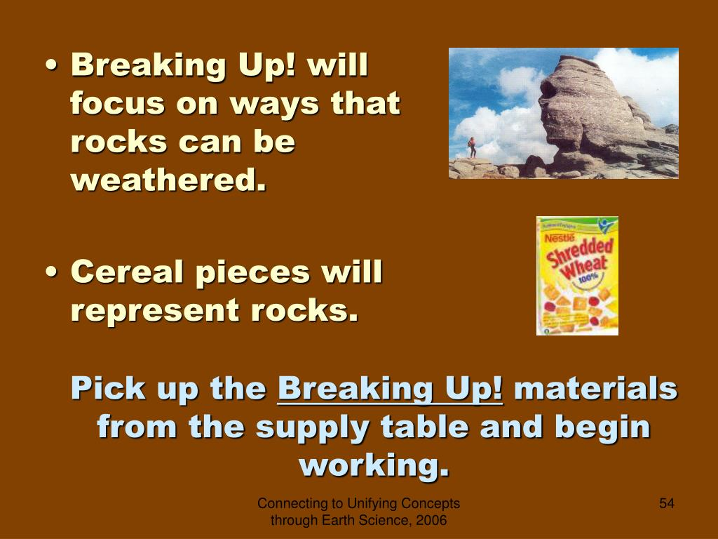 Breaking Up! will focus on ways that rocks can be weathered.