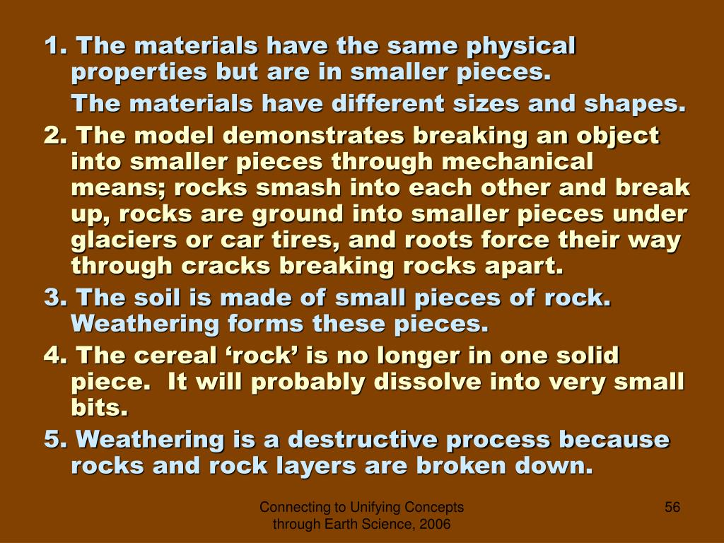 1. The materials have the same physical properties but are in smaller pieces.