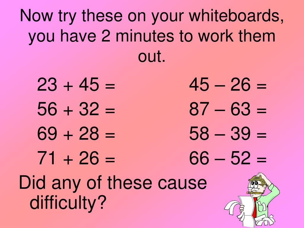 Now try these on your whiteboards, you have 2 minutes to work them out.
