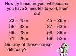 now try these on your whiteboards you have 2 minutes to work them out