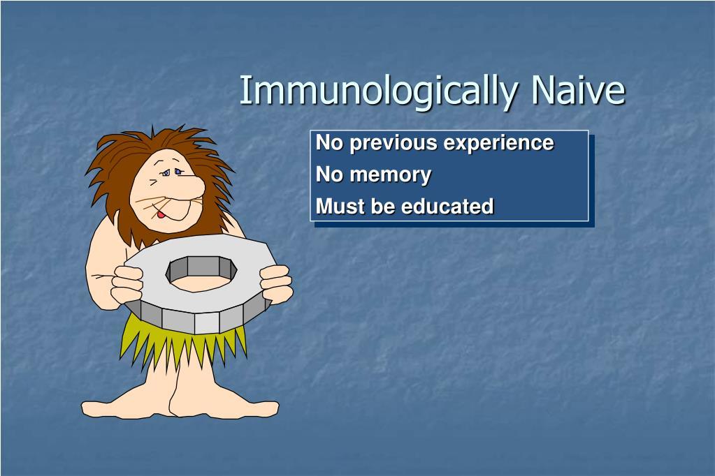 Immunologically Naive