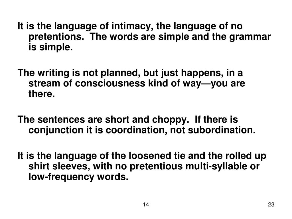 It is the language of intimacy, the language of no pretentions.  The words are simple and the grammar is simple.