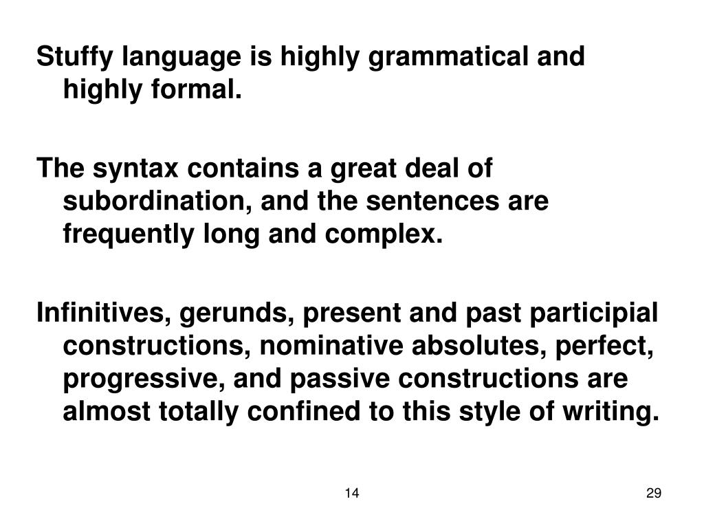 Stuffy language is highly grammatical and highly formal.