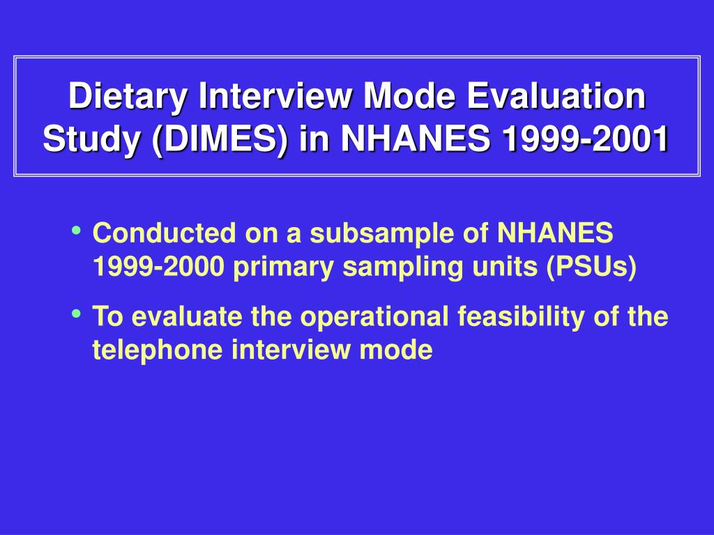 Dietary Interview Mode Evaluation Study (DIMES) in NHANES 1999-2001