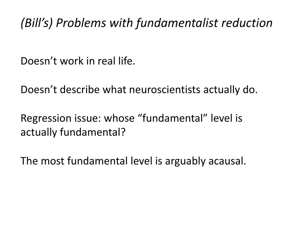 (Bill's) Problems with fundamentalist reduction