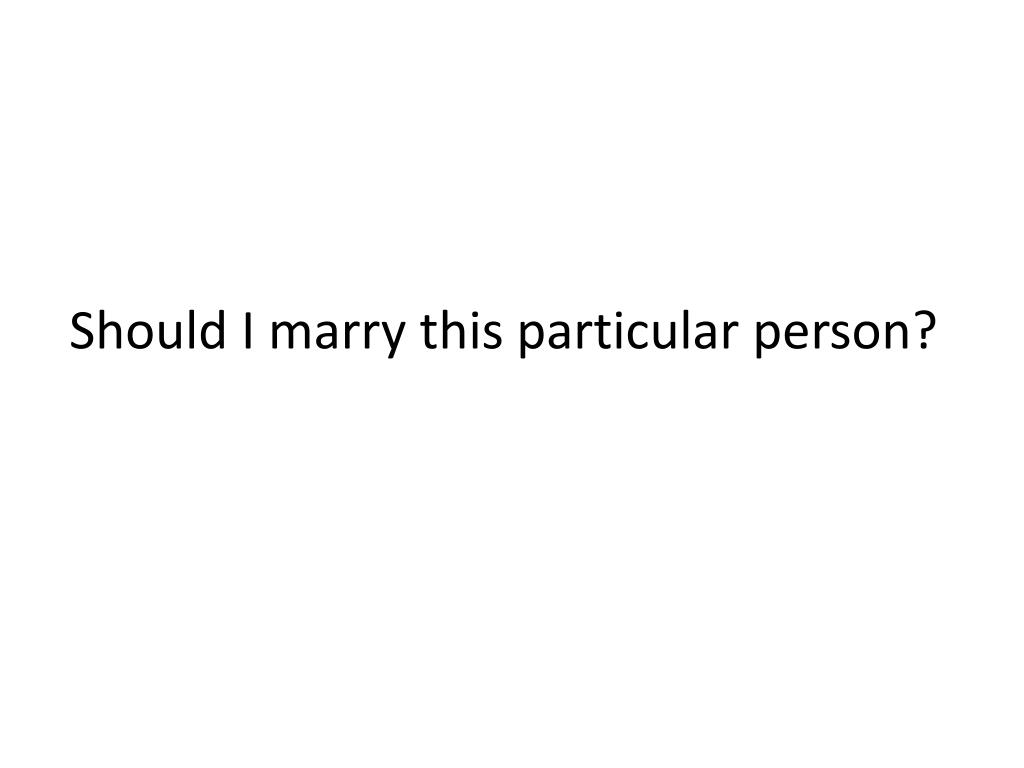 Should I marry this particular person?