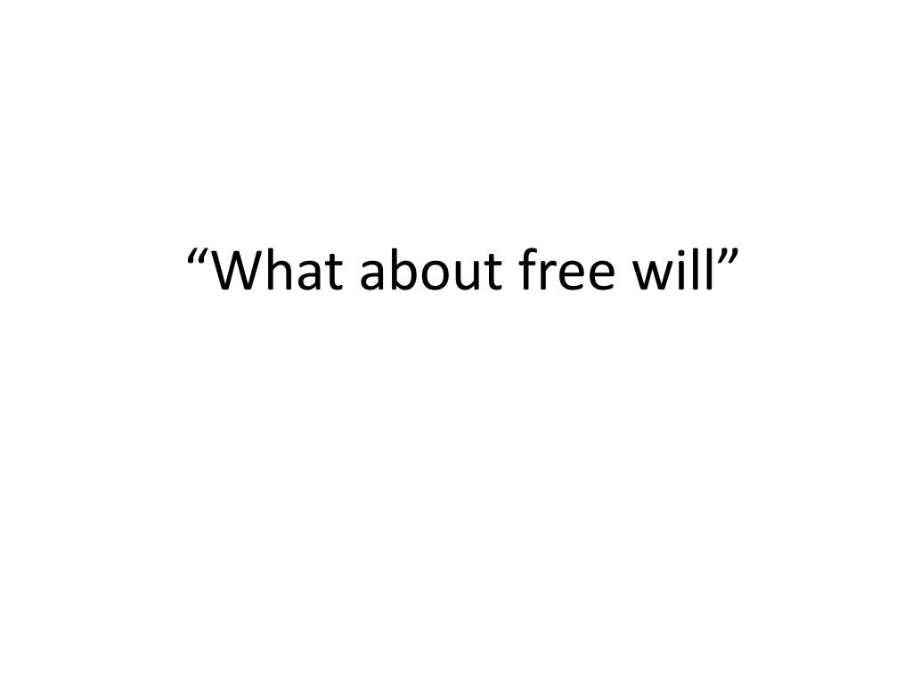 """""""What about free will"""""""