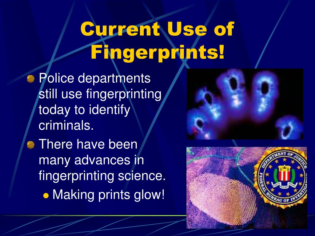 Current Use of Fingerprints!