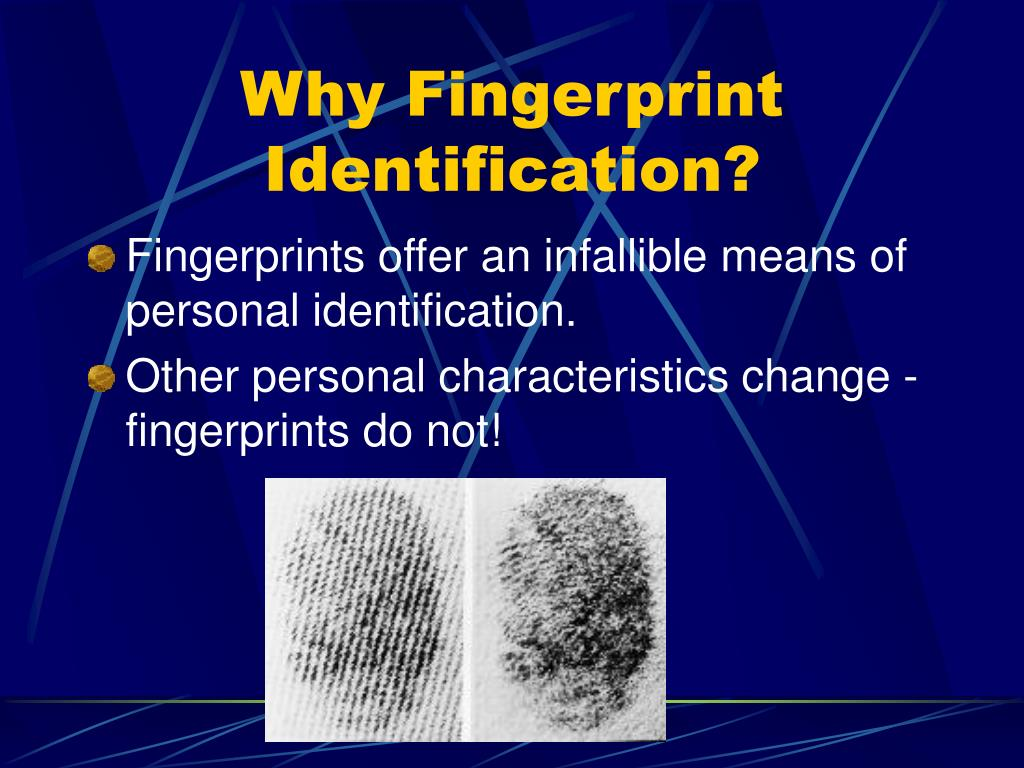 Why Fingerprint Identification?