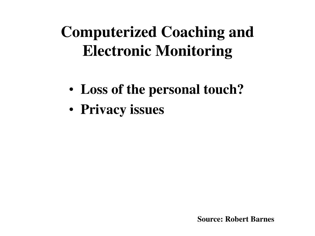 Computerized Coaching and Electronic Monitoring
