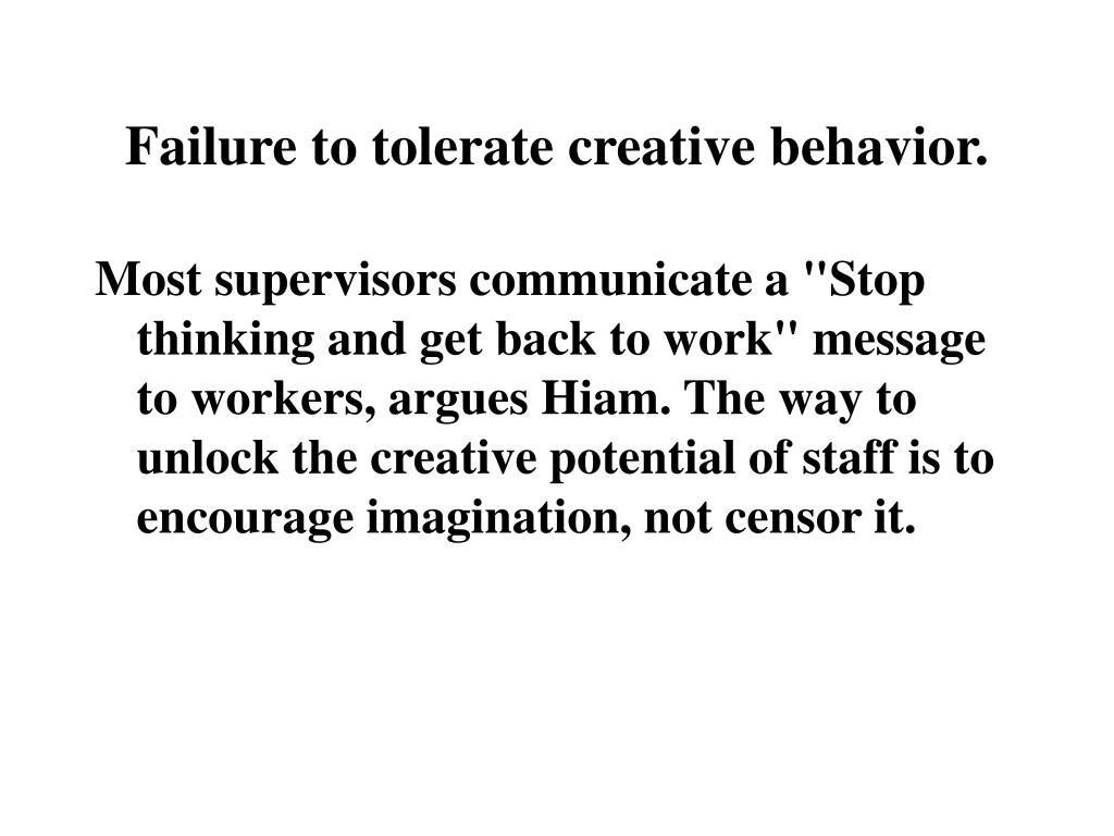Failure to tolerate creative behavior.