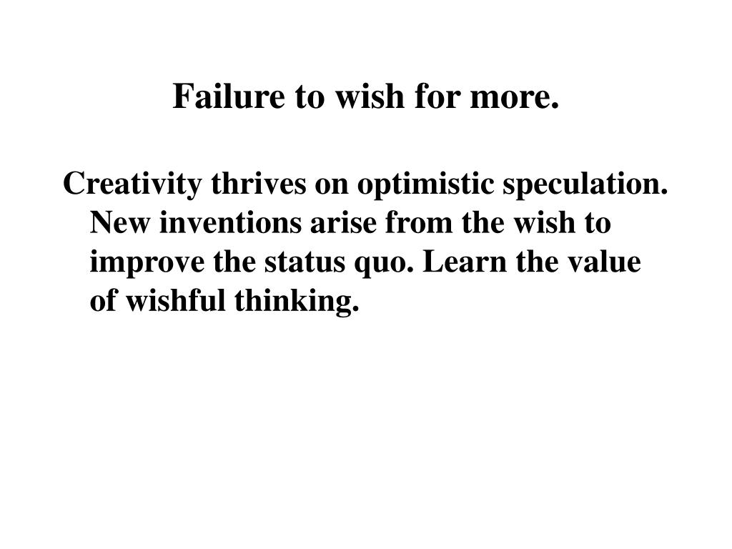 Failure to wish for more.