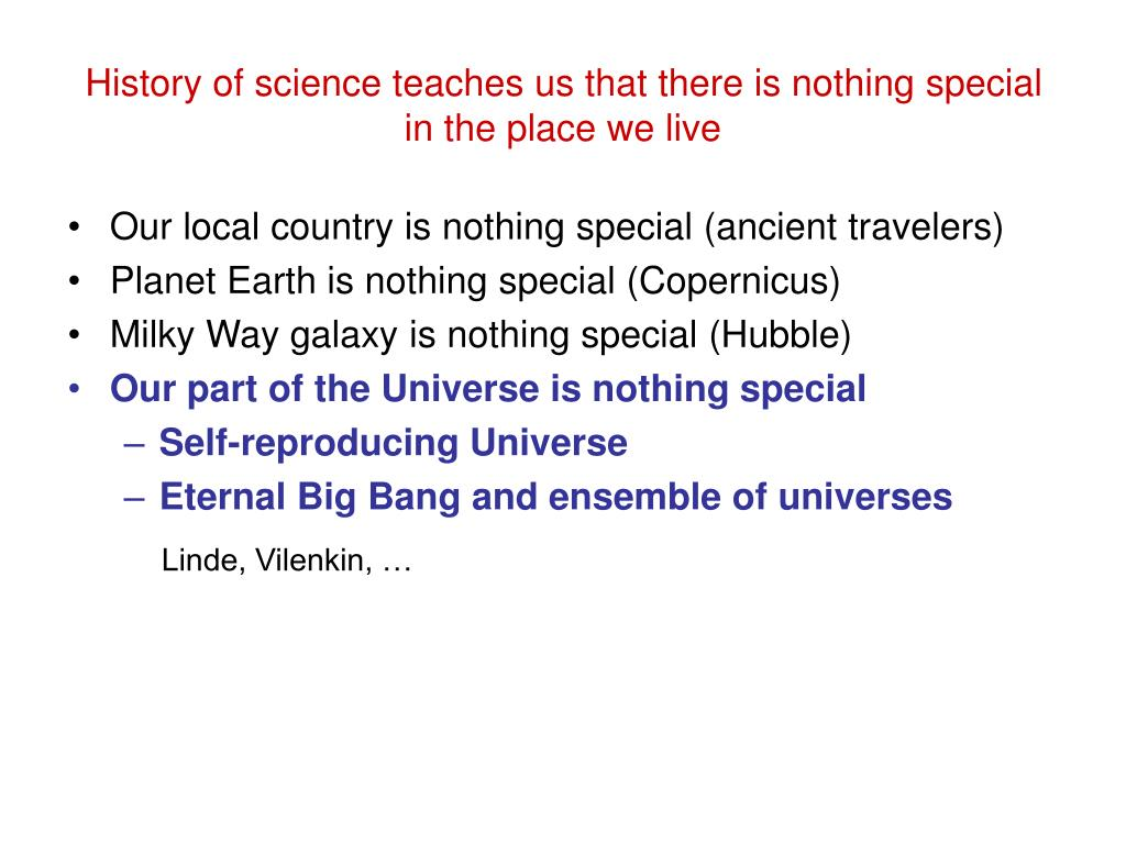 History of science teaches us that there is nothing special in the place we live