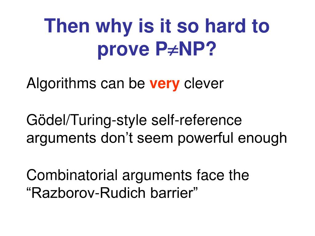 Then why is it so hard to prove P