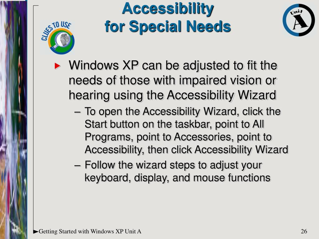 Windows XP can be adjusted to fit the needs of those with impaired vision or hearing using the Accessibility Wizard