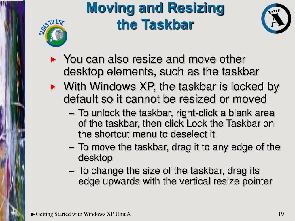 You can also resize and move other desktop elements, such as the taskbar