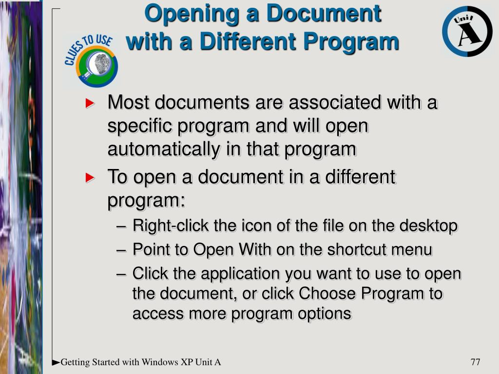 Most documents are associated with a specific program and will open automatically in that program