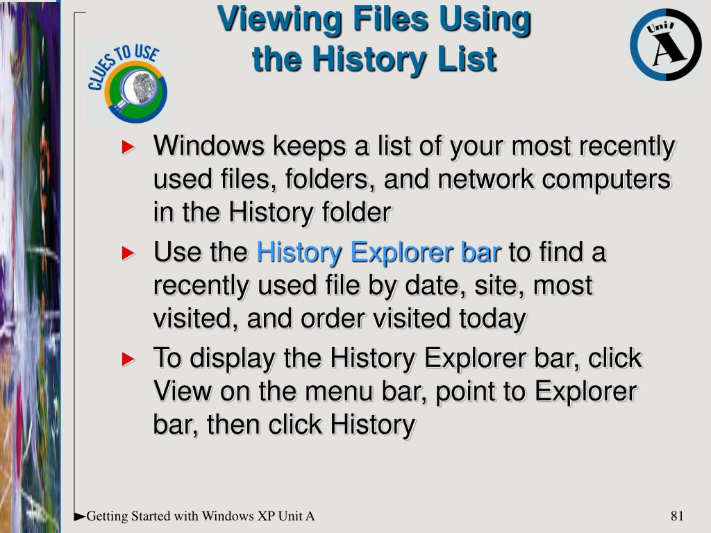 Windows keeps a list of your most recently used files, folders, and network computers in the History folder