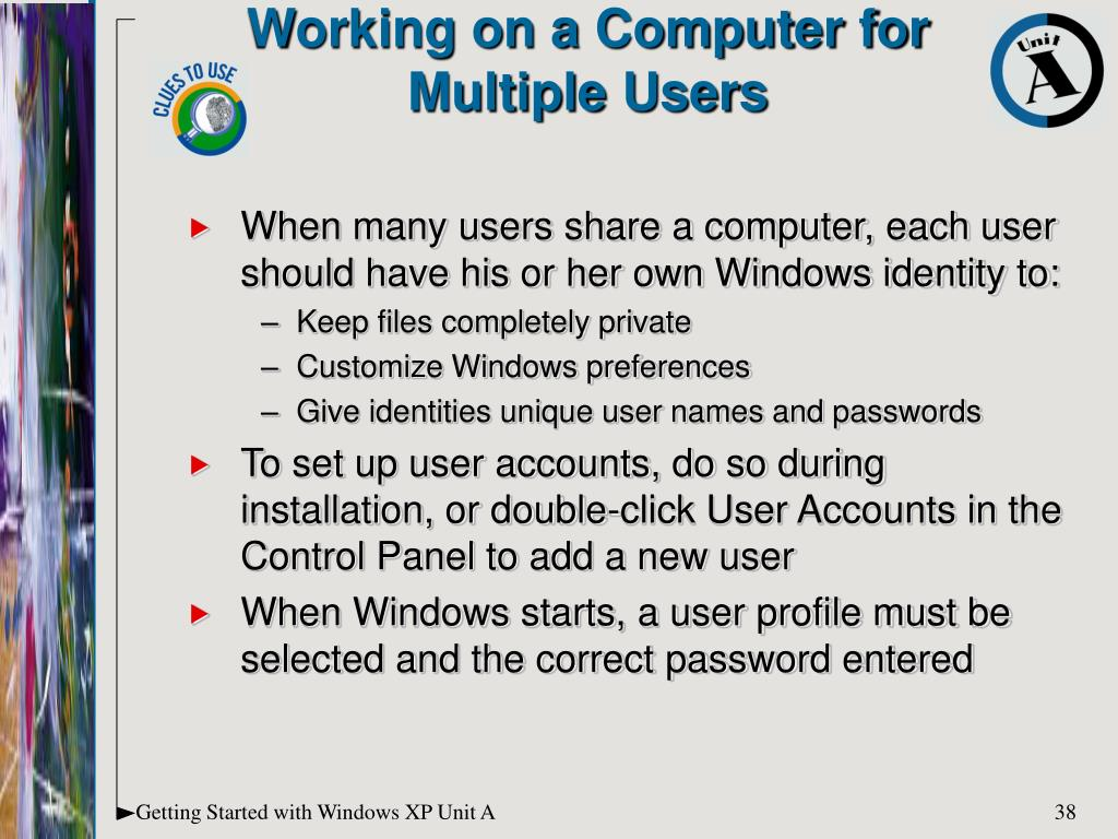 When many users share a computer, each user should have his or her own Windows identity to: