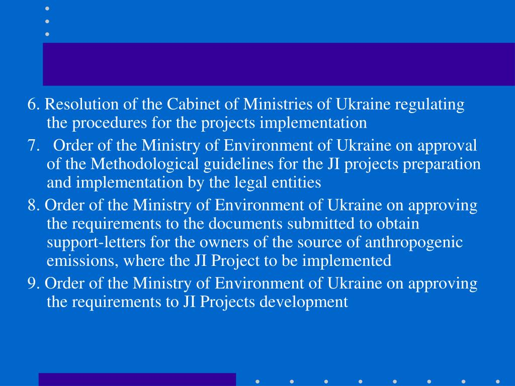 6. Resolution of the Cabinet of Ministries of Ukraine regulating the procedures for the projects implementation