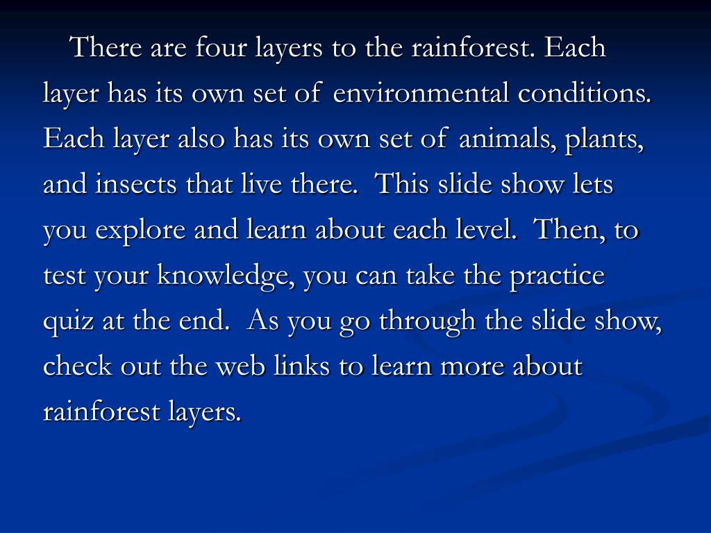 There are four layers to the rainforest. Each