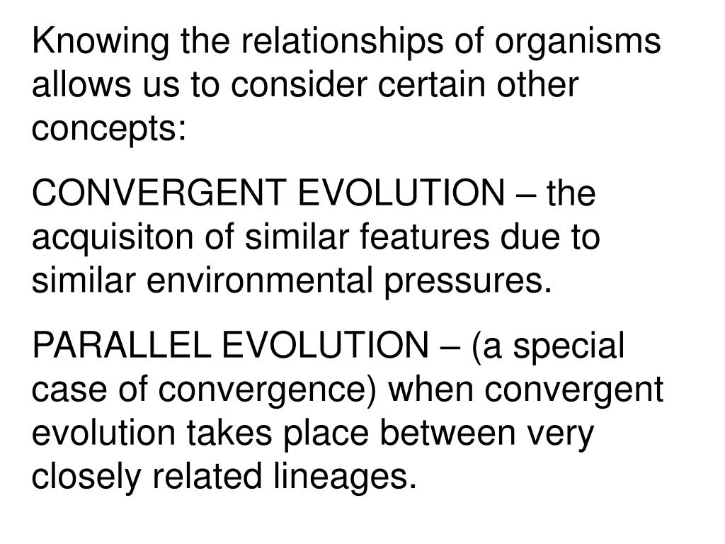 Knowing the relationships of organisms allows us to consider certain other concepts: