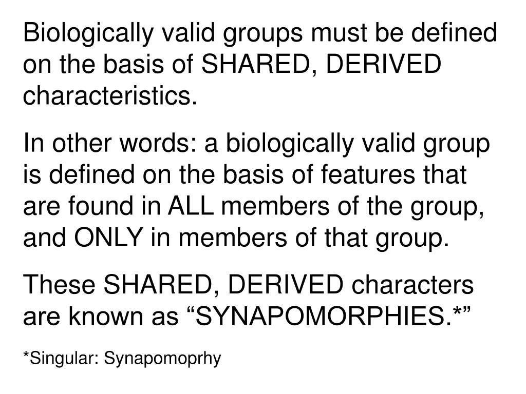 Biologically valid groups must be defined on the basis of SHARED, DERIVED characteristics.