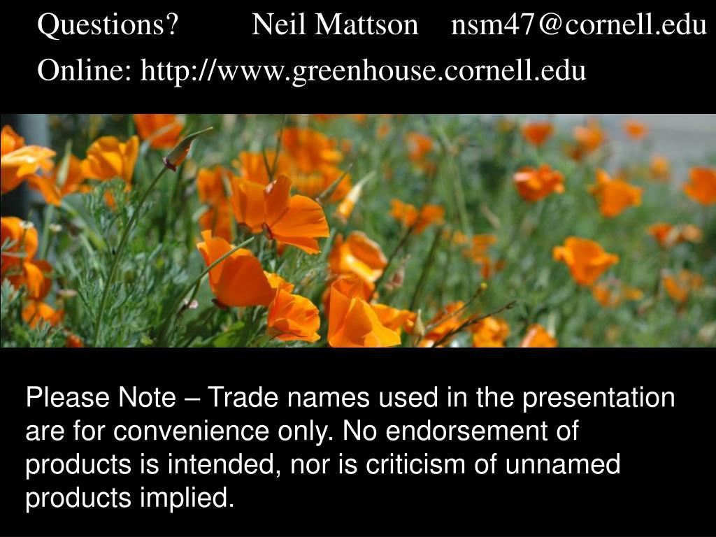 Questions?Neil Mattson    nsm47@cornell.edu
