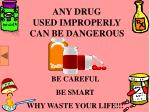 any drug used improperly can be dangerous
