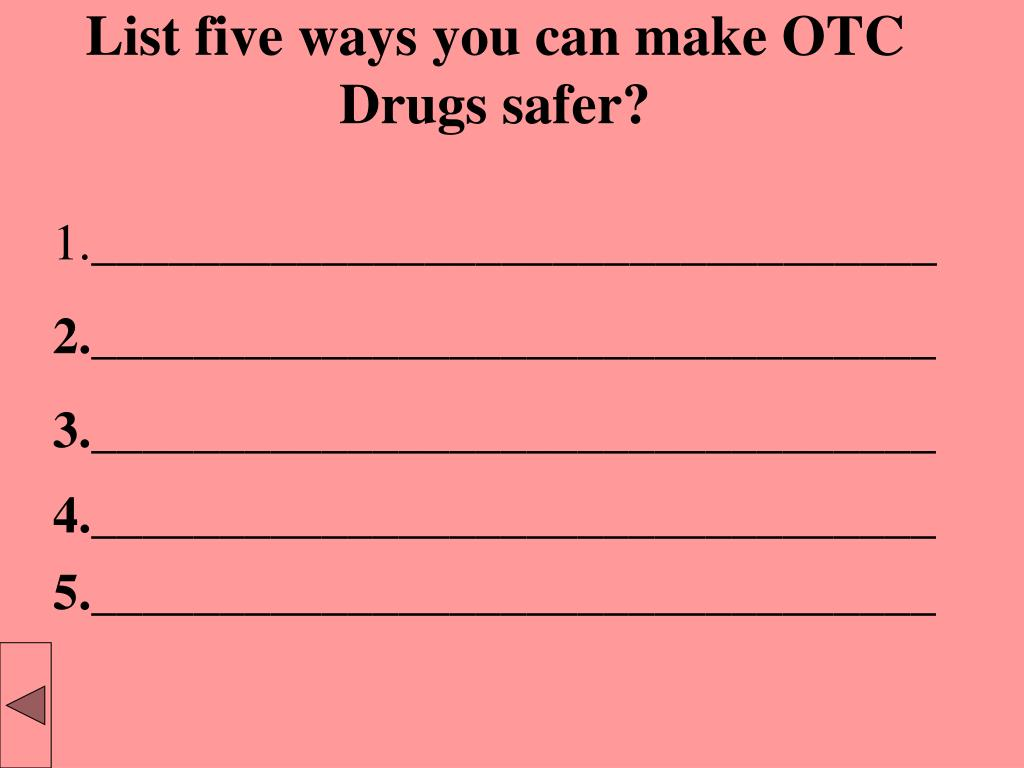 List five ways you can make OTC Drugs safer?