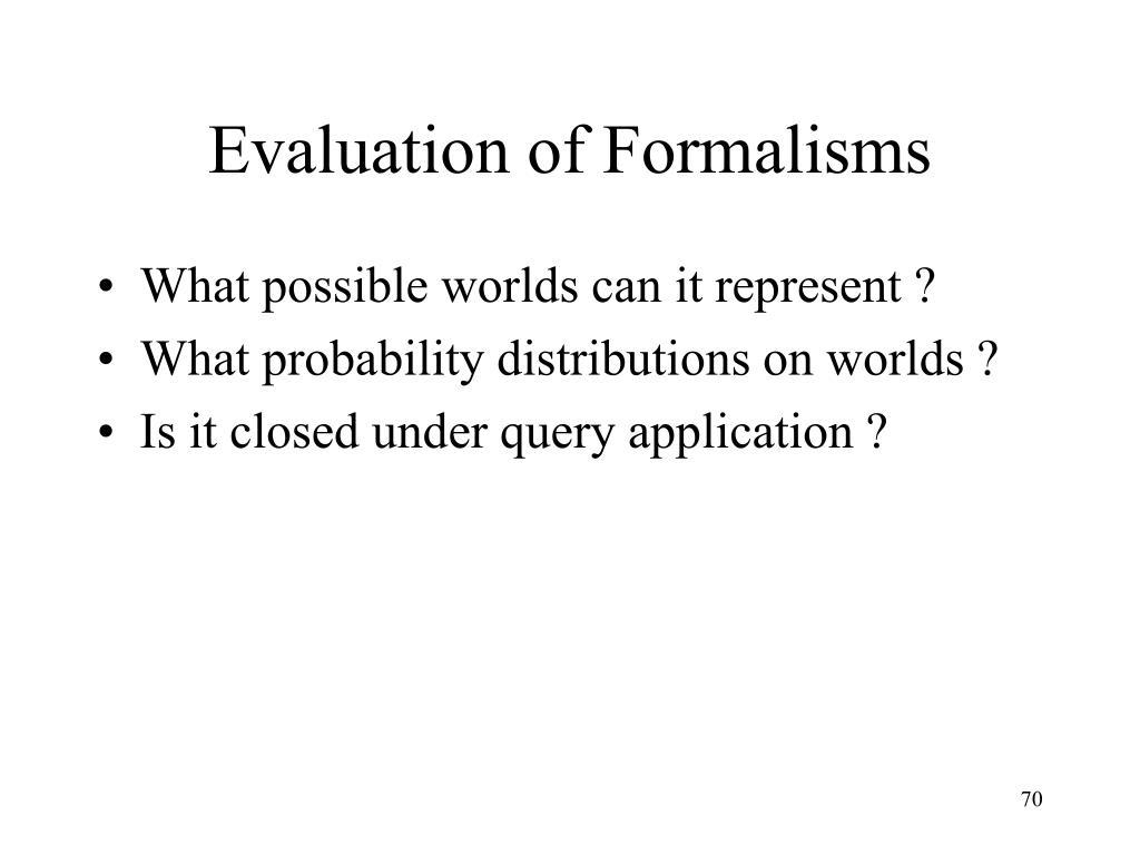Evaluation of Formalisms