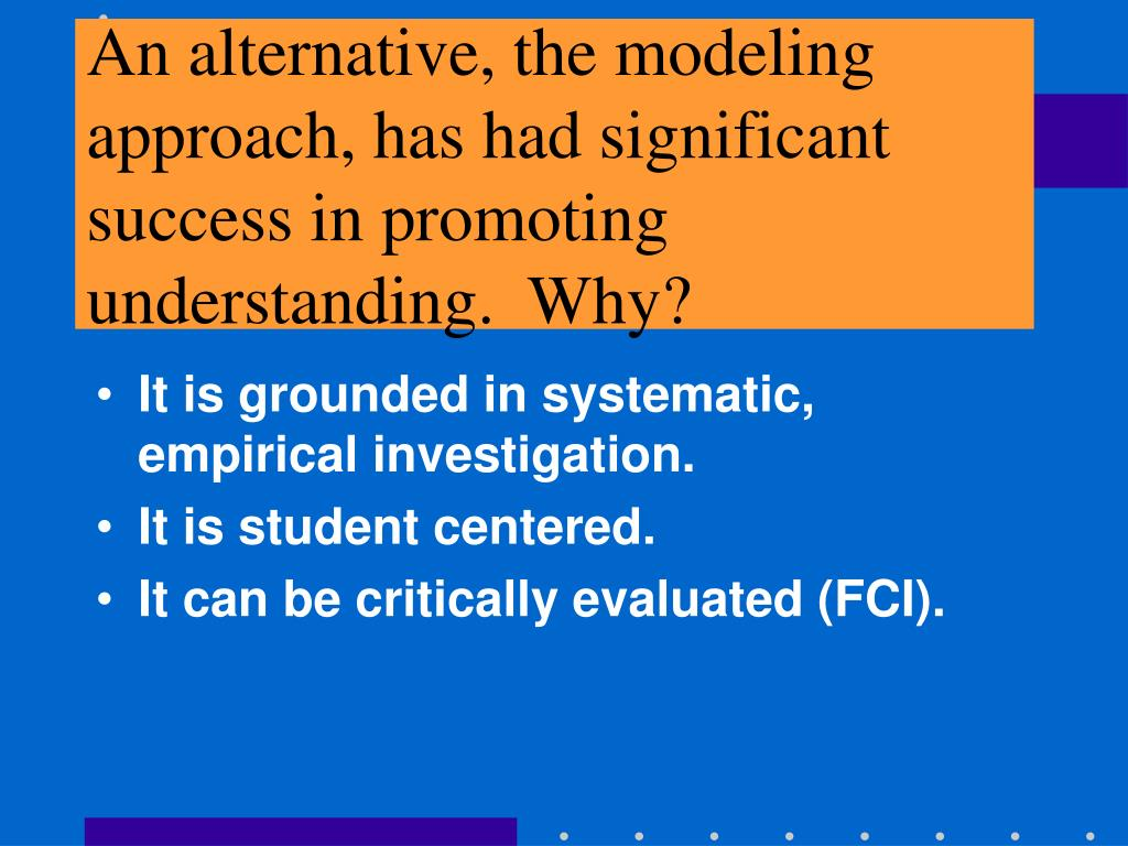 An alternative, the modeling approach, has had significant success in promoting understanding.  Why?
