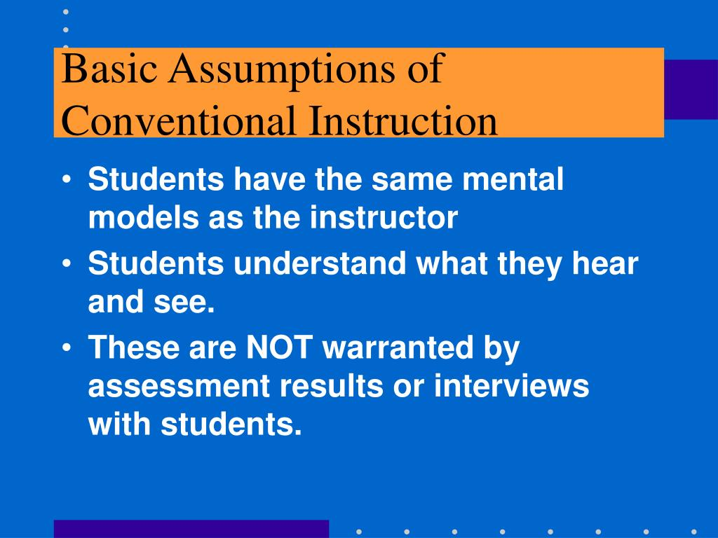 Basic Assumptions of Conventional Instruction