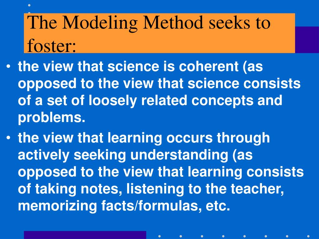 The Modeling Method seeks to foster: