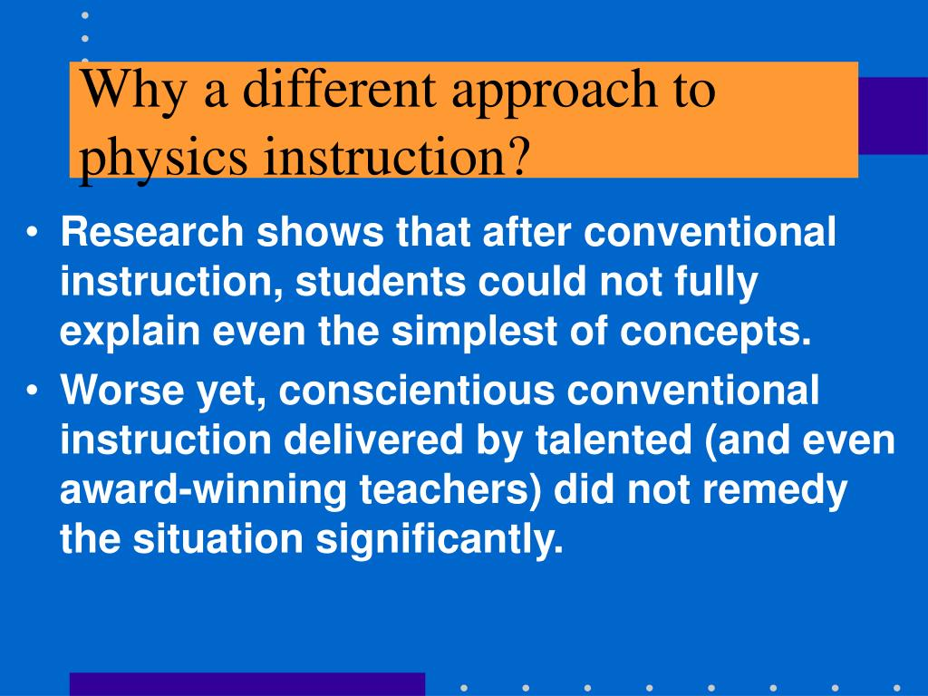 Why a different approach to physics instruction?
